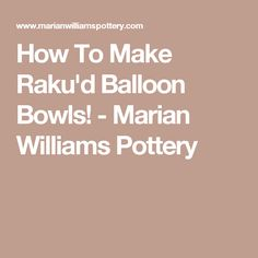 How To Make Raku'd Balloon Bowls!  - Marian Williams Pottery
