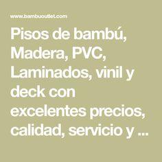 Pisos de bambú, Madera, PVC, Laminados, vinil y deck con excelentes precios, calidad, servicio y garantía.