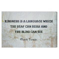 """Kindness"" -Mark Twain"