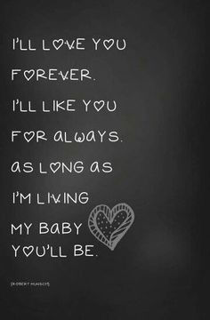 Mother's love for her children! I'll love you forever. I'll like you for always, as long as I'm living my baby. Mother quotes for mother's love. Mother to daughter quotes Great Quotes, Quotes To Live By, Inspirational Quotes, Small Quotes, Daily Quotes, Quotes Quotes, You Are My Moon, Just For You, My Beautiful Daughter