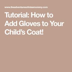 Tutorial: How to Add Gloves to Your Child's Coat!