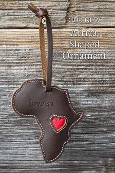 The new Africa Shaped Ornament is truly a gift that keeps on giving as each ornament purchase feeds 25 children in Rwanda | Full Grain Leather | 41 Year Warranty | $25.00