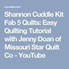 Shannon Cuddle Kit Fab 5 Quilts: Easy Quilting Tutorial with Jenny Doan of Missouri Star Quilt Co - YouTube