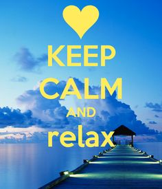 KEEP CALM AND relax