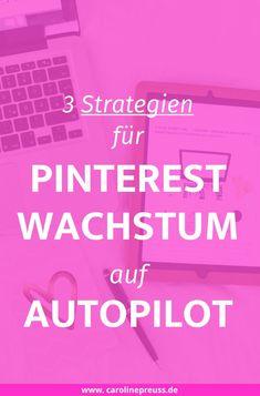 Pinterest Tipps: 3 essentielle Strategien, Pinterest zeitsparend zu nutzen und auf Autopilot zu wachsen!