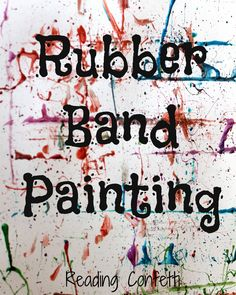 Painting with rubber bands- This would be fun to do after reading Splat the Cat