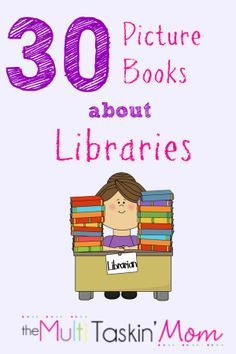 30 Picture Books about Libraries to Celebrate National Library Week