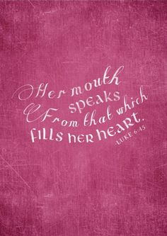From the abundance of the heart the mouth speaks.