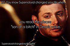 22. You know Supernatural changed your life when... | Submitted by: hellhoundsandhorcruxes