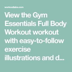 View the Gym Essentials Full Body Workout workout with easy-to-follow exercise illustrations and download as printable PDF. Created with WorkoutLabs Fit workout builder.
