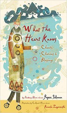 Amazon.com: What the Heart Knows: Chants, Charms, and Blessings (9780544106161): Joyce Sidman, Pamela Zagarenski: Books