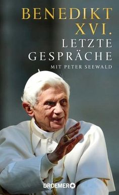Benedikt XVI. Peter Seewald -  Letzte Gespräche