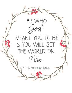 (FREE PRINTABLE) A Beautiful Saint Catherine of Siena quote to remind us that if we are who God means us to be, we will set the world on fire! keywords: Catholic printables, free catholic decoration, inspirational saint quotes, saint Catherine of siena all at Catholic Mommy Blogs