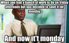 Funny memes And I hate Mondays...