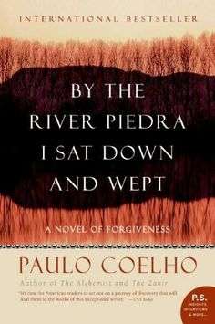 By the River Piedra I Sat Down and Wept - by Paulo Coelho.