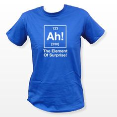 Ah The Element Of Surprise T Shirt #Science #TheBigBangTheory #Funny #Fashion