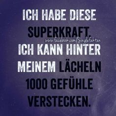 'Ich habe diese Superkraft, ich kann hinter meinem Lächeln 1000 Gefühle verstecken.' ~ Sad Quotes, Best Quotes, Life Quotes, Writing Traits, German Quotes, German Words, Just Smile, More Than Words, My Mood