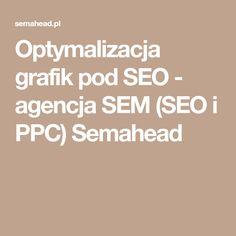 Optymalizacja grafik pod SEO - agencja SEM (SEO i PPC) Semahead