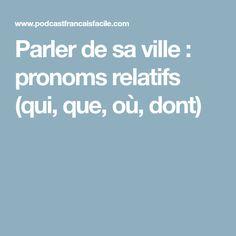 Parler de sa ville : pronoms relatifs (qui, que, où, dont)
