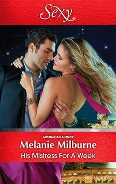 Mills & Boon : His Mistress For A Week by Melanie Milburne… Books To Read, My Books, Contemporary Romance Books, Australian Authors, Love Affair, Mistress, Writer, Fiction, Novels