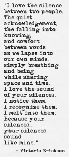 Love Victoria Erickson - The falling into knowing. I love the sound of your silences Great Quotes, Quotes To Live By, Me Quotes, Inspirational Quotes, People Quotes, Qoutes, Cutest Quotes, Funny Quotes, Victoria Erickson