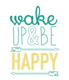 Wake up and be happy!!