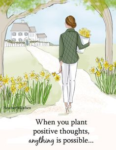 When You Plant Positive Thoughts - Heather Stillufsen - Self Care - Cards and Art - Wall Art for Women Positive Quotes For Women, Positive Thoughts, Art Quotes, Life Quotes, Inspirational Quotes, Motivational, Qoutes, Drawing Quotes, Beau Message