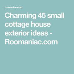 Charming 45 small cottage house exterior ideas - Roomaniac.com