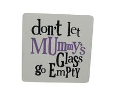 Bright Side Don't Let Mummy's Glass Go Empty Coaster