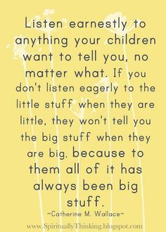 Listening earnestly to your kids has been the advice several continue to give me while pregnant. This is advice we should use on everyone, not just our kids :)
