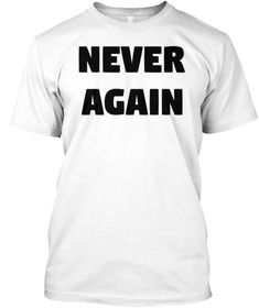 0ffce68f9d5 Never Again T Shirt White T-Shirt Front Never Again