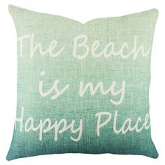 The Beach is my Happy Place Pillow