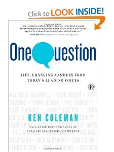 One Question: Life-Changing Answers from Today's Leading Voices -- highly recommend this book!