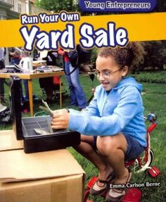 J 381 BER. Shopping at yard sales is one of America's favorite weekend pastimes. Budding entrepreneurs with a willingness to work hard can capitalize on this trend and make some money. Real economic concepts, such as supply and demand, are covered while readers learn the ins and outs of planning, buying supplies, advertising, and other tools of any successful business.