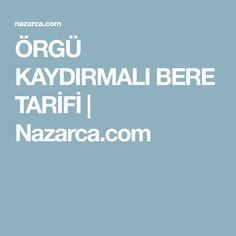 ÖRGÜ KAYDIRMALI BERE TARİFİ | Nazarca.com
