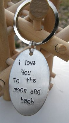 Keychain with my favorite saying.....I love you to the moon and back.....