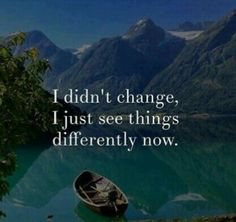 I didn't change, I'm always the same. I know me. You changed because you let your situation dictate who you are. And because of that you lost Forever.