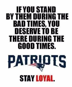 Hell yea I'm loyal! I've always been a Pats fan.