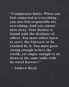 This is the best description of compassion, I've come across yet. The fact this quote exists here shows that many others have or desire to have this kind of raw compassion in their hearts as well. Motivacional Quotes, Great Quotes, Quotes To Live By, Inspirational Quotes, Nurse Quotes, Daily Quotes, Motivational, The Words, Cool Words