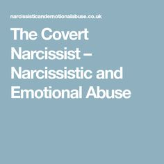 The Covert Narcissist – Narcissistic and Emotional Abuse