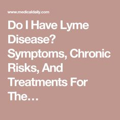 Do I Have Lyme Disease? Symptoms, Chronic Risks, And Treatments For The…