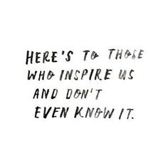To those who inspire me