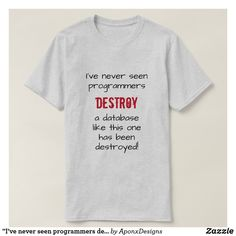 "Shop ""I've never seen programmers destroy a database …"" T-Shirt created by AponxDesigns. Joke Gifts, Never, A Team, Shirt Designs, Jokes, Shop My, Messages, T Shirts For Women, Mens Tops"