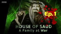 BBC Documentary - House Of Saud 2018, Ep 1