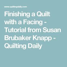 Finishing a Quilt with a Facing - Tutorial from Susan Brubaker Knapp - Quilting Daily