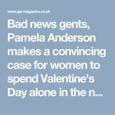 Bad news gents, Pamela Anderson makes a convincing case for women to spend Valentine's Day alone in the new Coco De Mer campaign film by Rankin. Watch the full film here.