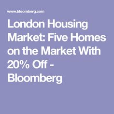 London Housing Market: Five Homes on the Market With 20% Off - Bloomberg