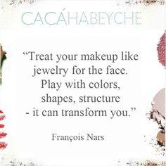 """""""Trate sua maquiagem como joias para o rosto. Brinque com cores, formas, estrutura -.Isso pode transformar você"""" Taí um bom conselho de beauté de François Nars fundador da NARS Cosmetics para começar a semana se reinventando! #beautyquotes #cacahabeyche #cacamakeup #boasemana"""