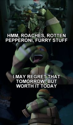 I May Regret That Tomorrow, but Worth It Today. #tmnt #mikey #pizza