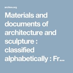 Materials and documents of architecture and sculpture : classified alphabetically : Free Download & Streaming : Internet Archive
